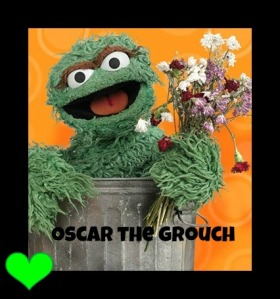 #.10 Oscar the Grouch. He is so funny. I wish I was cool enough to live in a trash can.